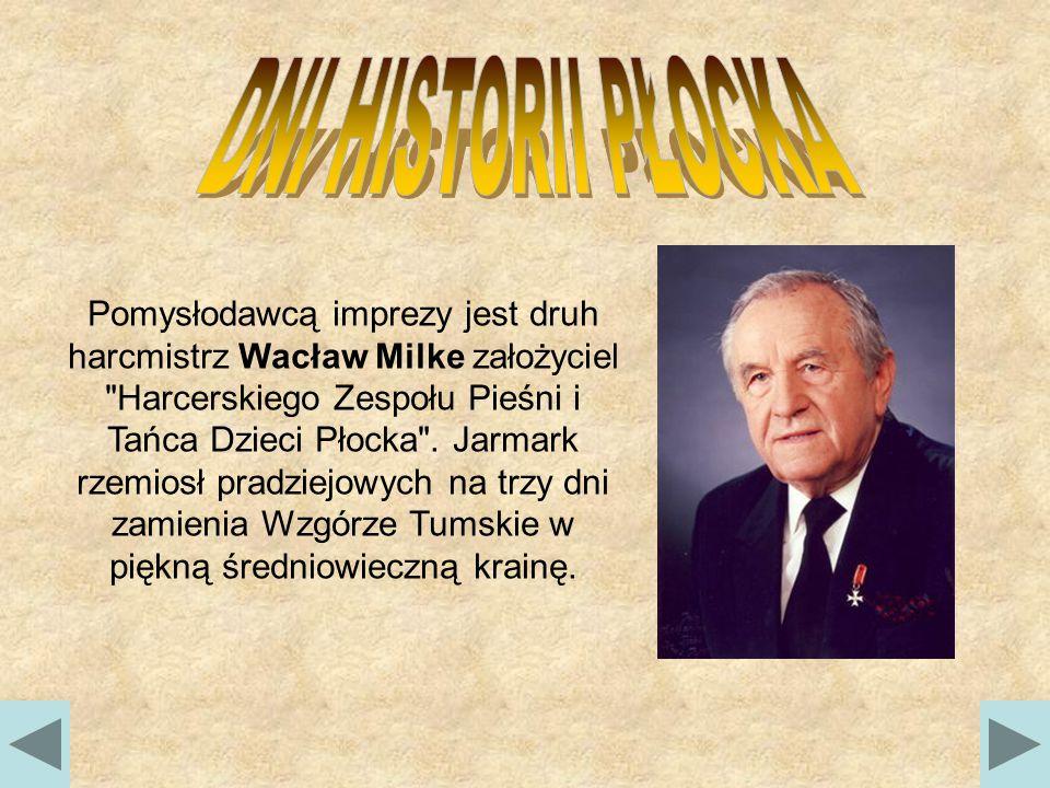 Pomysłodawcą imprezy jest druh harcmistrz Wacław Milke założyciel Harcerskiego Zespołu Pieśni i Tańca Dzieci Płocka .