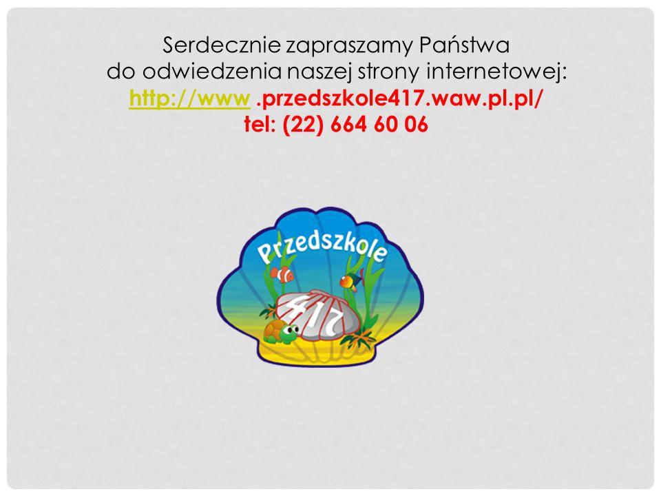 Serdecznie zapraszamy Państwa do odwiedzenia naszej strony internetowej: http://www.przedszkole417.waw.pl.pl/ tel: (22) 664 60 06 http://www