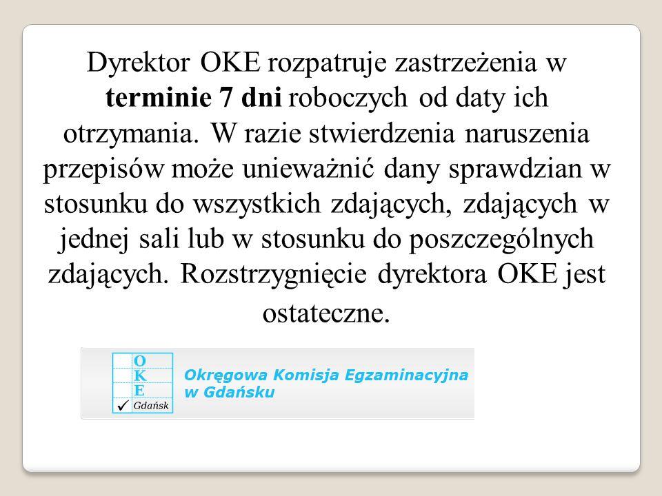 Dyrektor OKE rozpatruje zastrzeżenia w terminie 7 dni roboczych od daty ich otrzymania.