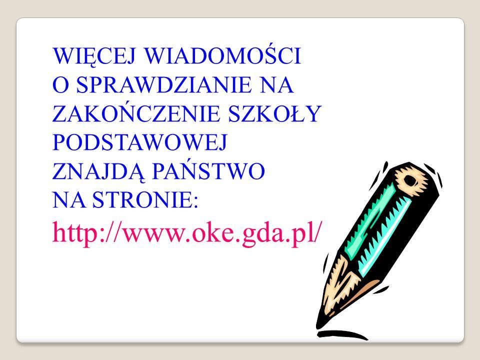 WIĘCEJ WIADOMOŚCI O SPRAWDZIANIE NA ZAKOŃCZENIE SZKOŁY PODSTAWOWEJ ZNAJDĄ PAŃSTWO NA STRONIE: http://www.oke.gda.pl/