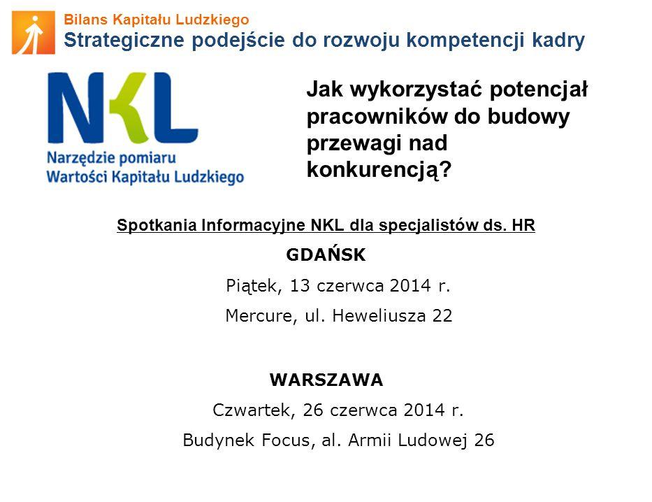 Bilans Kapitału Ludzkiego Strategiczne podejście do rozwoju kompetencji kadry Spotkania Informacyjne NKL dla specjalistów ds. HR GDAŃSK Piątek, 13 cze
