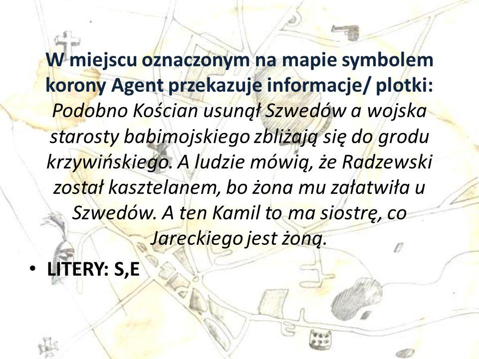 W miejscu oznaczonym na mapie symbolem korony Agent przekazuje informacje/ plotki: Podobno Kościan usunął Szwedów a wojska starosty babimojskiego zbliżają się do grodu krzywińskiego.