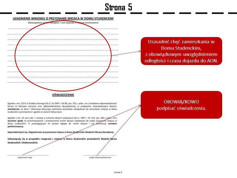 Strona 5 Uzasadnić chęć zamieszkania w Domu Studenckim, z obowiązkowym uwzględnieniem odległości i czasu dojazdu do AON.