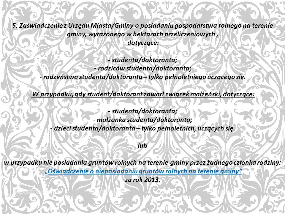 5. Zaświadczenie z Urzędu Miasta/Gminy o posiadaniu gospodarstwa rolnego na terenie gminy, wyrażonego w hektarach przeliczeniowych, dotyczące: - stude