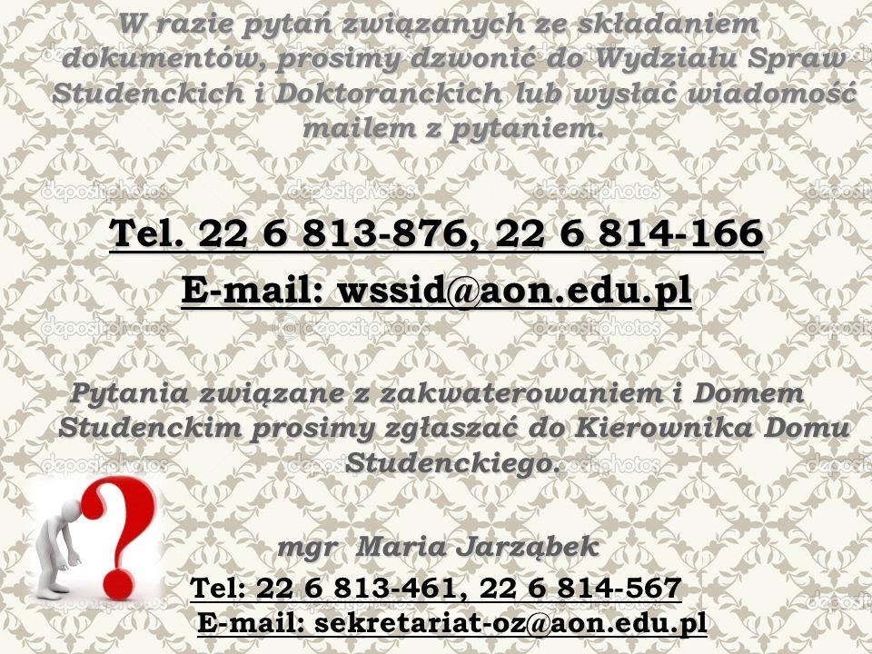 W razie pytań związanych ze składaniem dokumentów, prosimy dzwonić do Wydziału Spraw Studenckich i Doktoranckich lub wysłać wiadomość mailem z pytaniem.