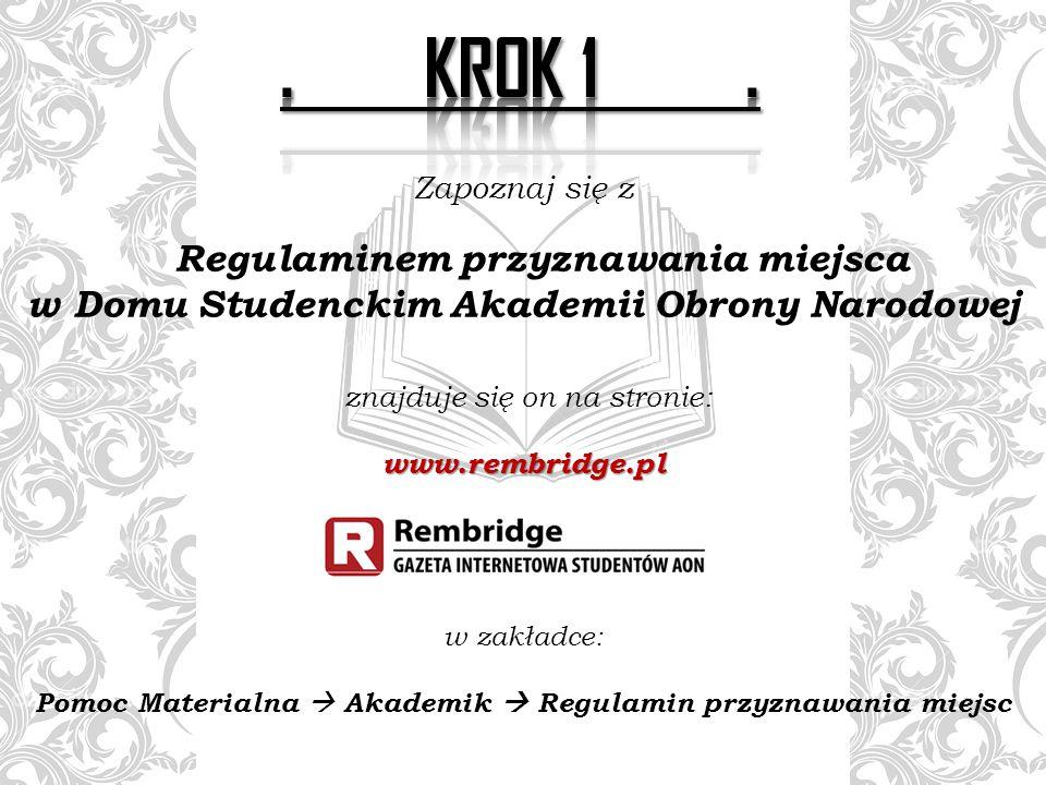 Zapoznaj się z Regulaminem przyznawania miejsca w Domu Studenckim Akademii Obrony Narodowej znajduje się on na stronie:www.rembridge.pl w zakładce: Pomoc Materialna  Akademik  Regulamin przyznawania miejsc