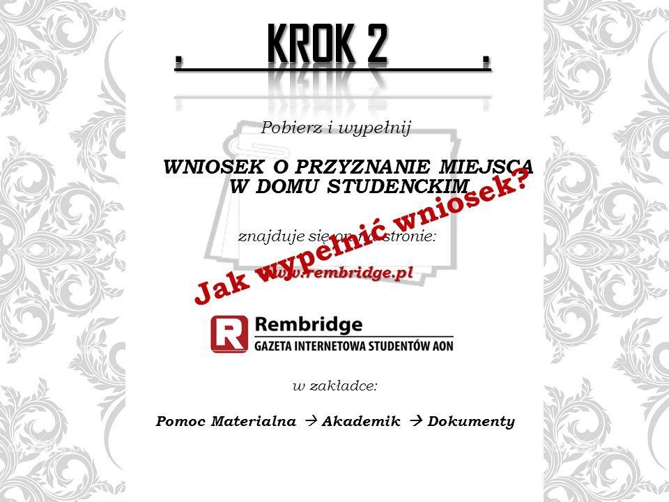 Pobierz i wypełnij WNIOSEK O PRZYZNANIE MIEJSCA W DOMU STUDENCKIM znajduje się on na stronie:www.rembridge.pl w zakładce: Pomoc Materialna  Akademik  Dokumenty Jak wypełnić wniosek?