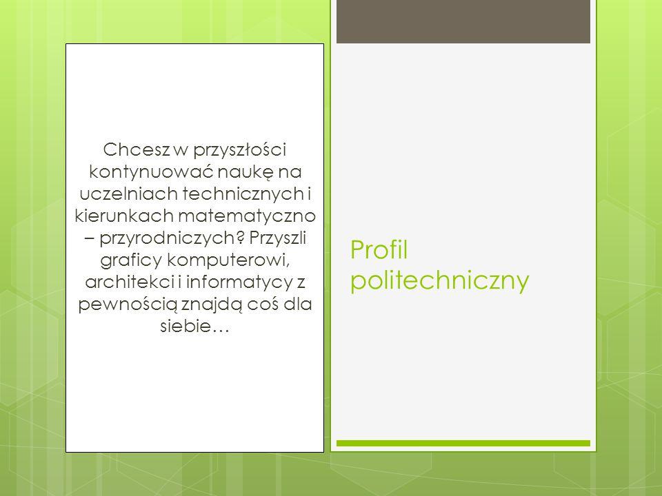 PRZEDMIOTAMI ROZSZERZONYMI W KLASIE POLITECHNICZNEJ SĄ: MATEMATYKA I FIZYKA (TRZECI PRZEDMIOT ROZSZERZONY DO WYBORU SPOŚRÓD PODANYCH: INFORMATYKA, JĘZYK ANGIELSKI, BIOLOGIA, CHEMIA).