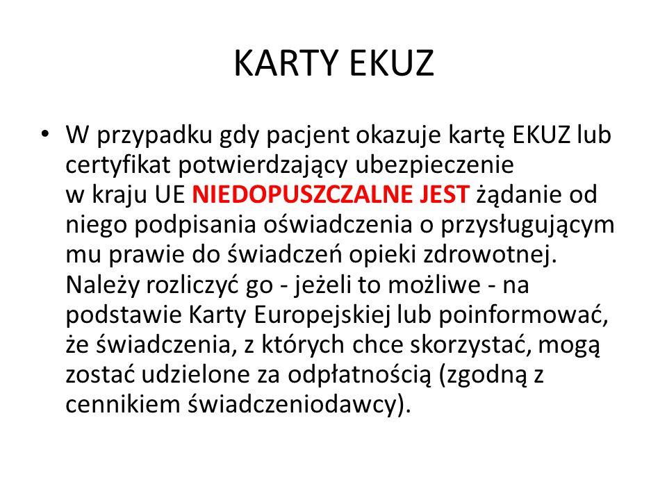 KARTY EKUZ W przypadku gdy pacjent okazuje kartę EKUZ lub certyfikat potwierdzający ubezpieczenie w kraju UE NIEDOPUSZCZALNE JEST żądanie od niego pod