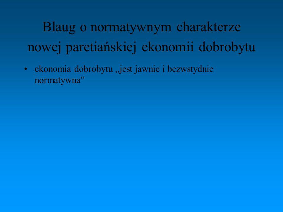 """Blaug o normatywnym charakterze nowej paretiańskiej ekonomii dobrobytu ekonomia dobrobytu """"jest jawnie i bezwstydnie normatywna"""""""