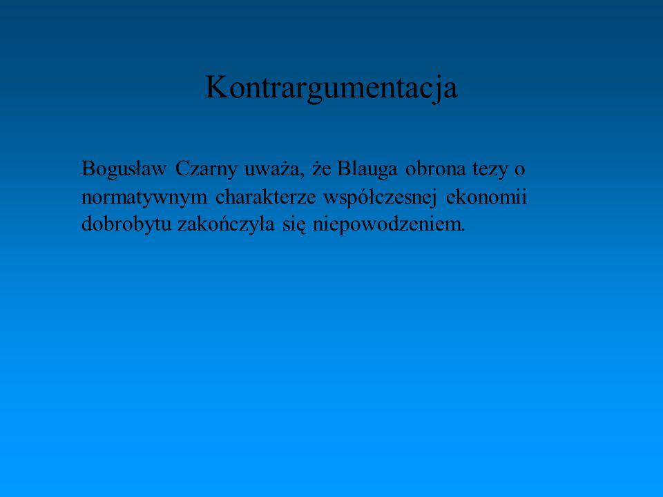 Kontrargumentacja Bogusław Czarny uważa, że Blauga obrona tezy o normatywnym charakterze współczesnej ekonomii dobrobytu zakończyła się niepowodzeniem