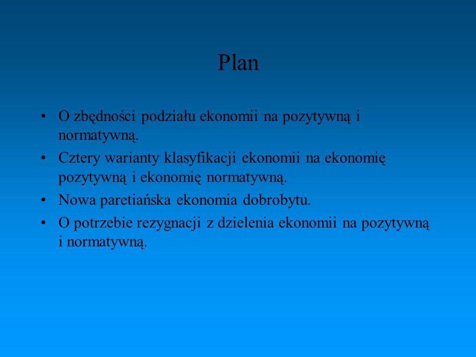 Plan O zbędności podziału ekonomii na pozytywną i normatywną. Cztery warianty klasyfikacji ekonomii na ekonomię pozytywną i ekonomię normatywną. Nowa