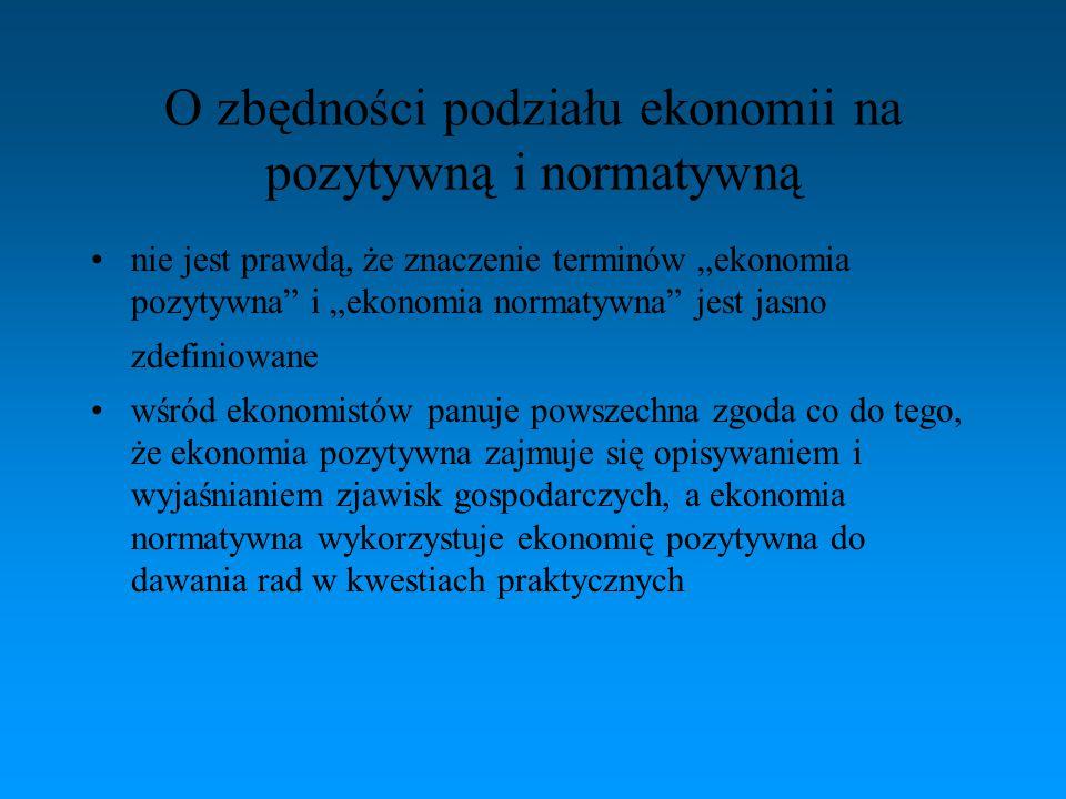 """O zbędności podziału ekonomii na pozytywną i normatywną nie jest prawdą, że znaczenie terminów """"ekonomia pozytywna"""" i """"ekonomia normatywna"""" jest jasno"""