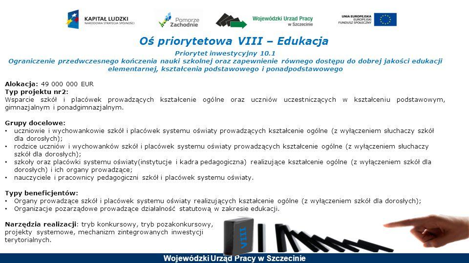 Wojewódzki Urząd Pracy w Szczecinie Oś priorytetowa VIII – Edukacja Priorytet inwestycyjny 10.1 Ograniczenie przedwczesnego kończenia nauki szkolnej o