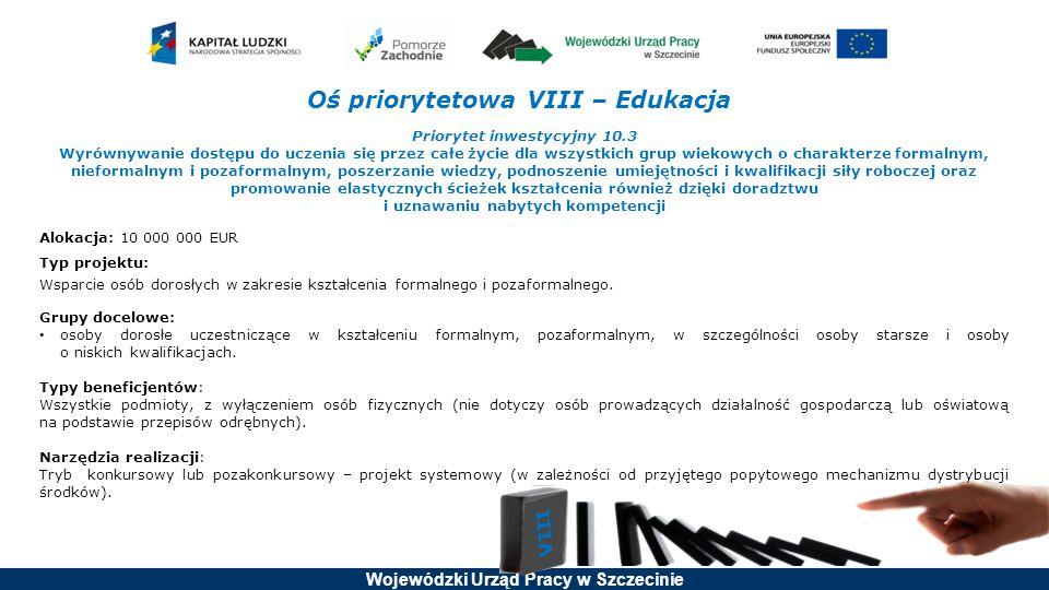 Wojewódzki Urząd Pracy w Szczecinie Oś priorytetowa VIII – Edukacja Priorytet inwestycyjny 10.3 Wyrównywanie dostępu do uczenia się przez całe życie d