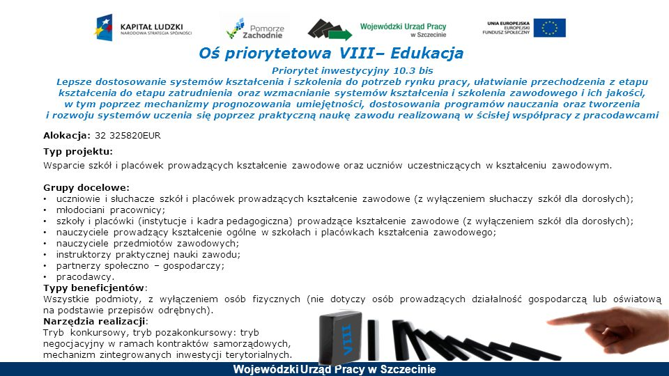 Wojewódzki Urząd Pracy w Szczecinie Oś priorytetowa VIII– Edukacja Priorytet inwestycyjny 10.3 bis Lepsze dostosowanie systemów kształcenia i szkoleni