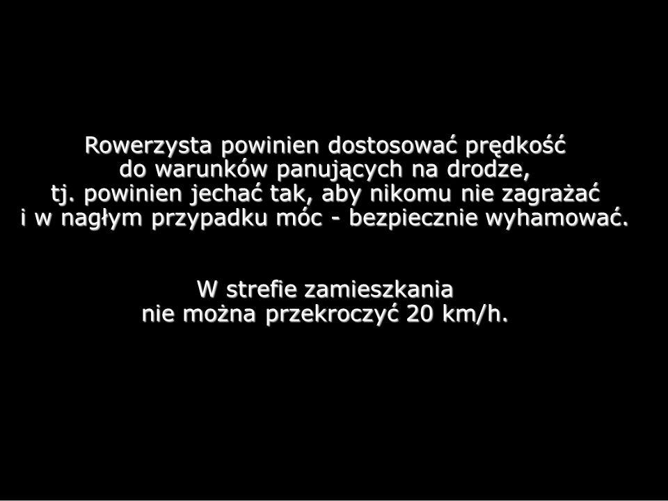 Rowerzysta powinien dostosować prędkość do warunków panujących na drodze, tj.