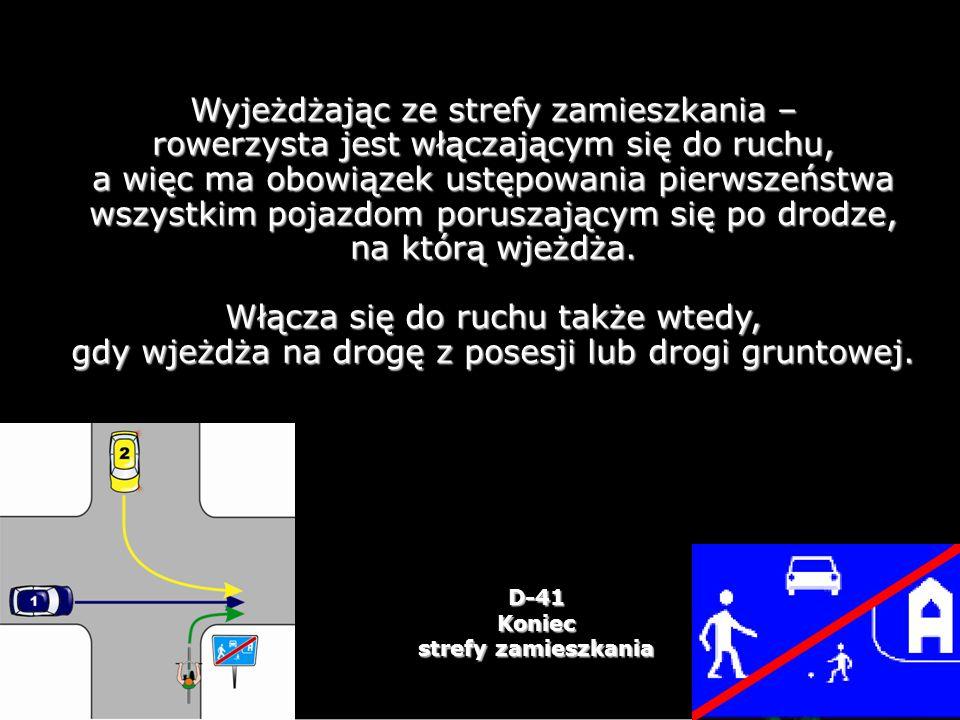 Wyjeżdżając ze strefy zamieszkania – rowerzysta jest włączającym się do ruchu, a więc ma obowiązek ustępowania pierwszeństwa wszystkim pojazdom poruszającym się po drodze, na którą wjeżdża.