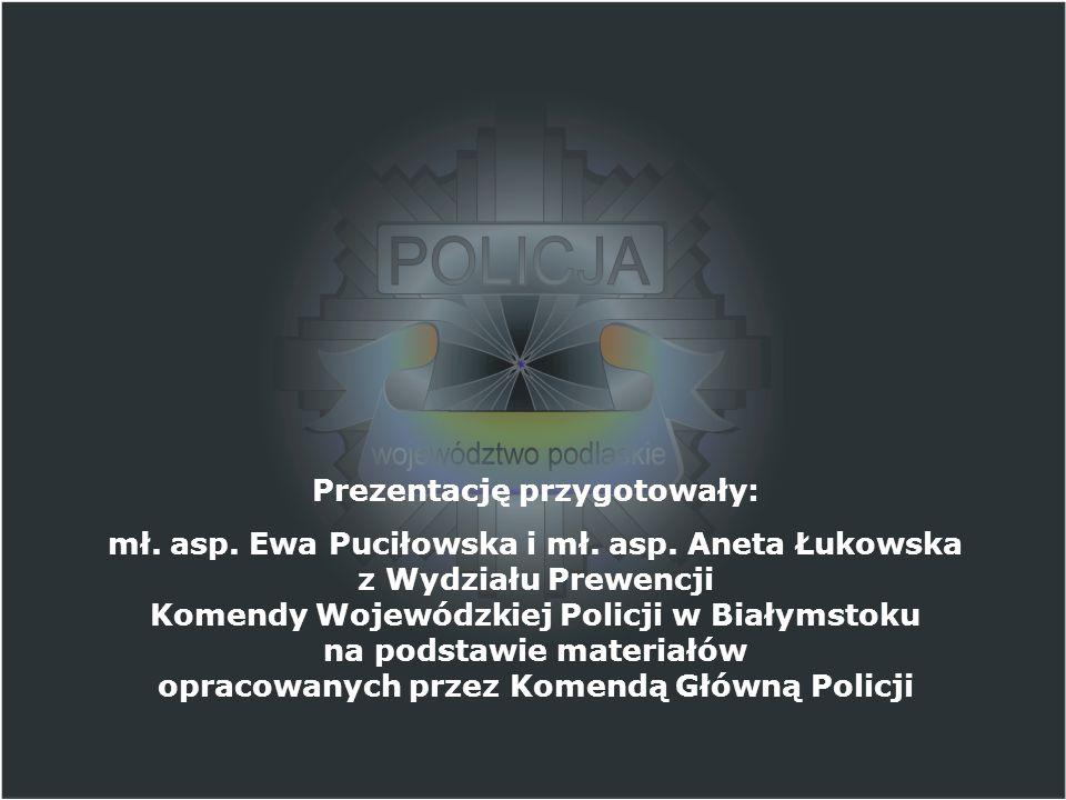 Prezentację przygotowały: mł.asp. Ewa Puciłowska i mł.