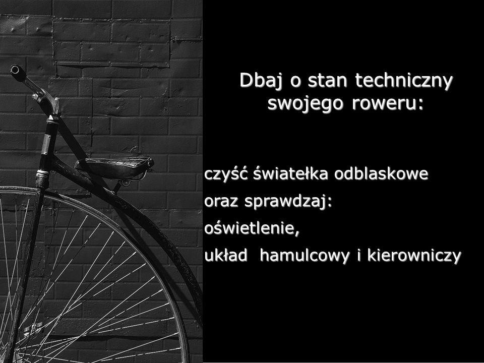 Dbaj o stan techniczny swojego roweru: czyść światełka odblaskowe oraz sprawdzaj: oświetlenie, układ hamulcowy i kierowniczy