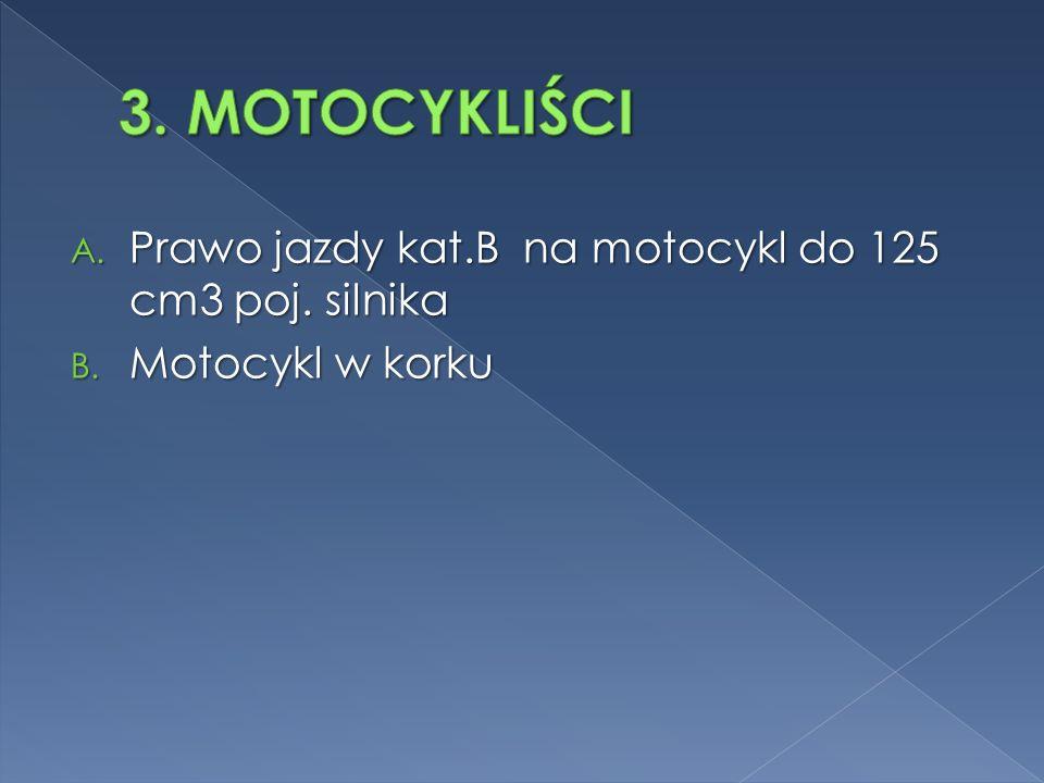 A. Prawo jazdy kat.B na motocykl do 125 cm3 poj. silnika B. Motocykl w korku