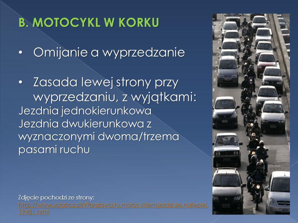 B. MOTOCYKL W KORKU Omijanie a wyprzedzanie Omijanie a wyprzedzanie Zasada lewej strony przy wyprzedzaniu, z wyjątkami: Zasada lewej strony przy wyprz