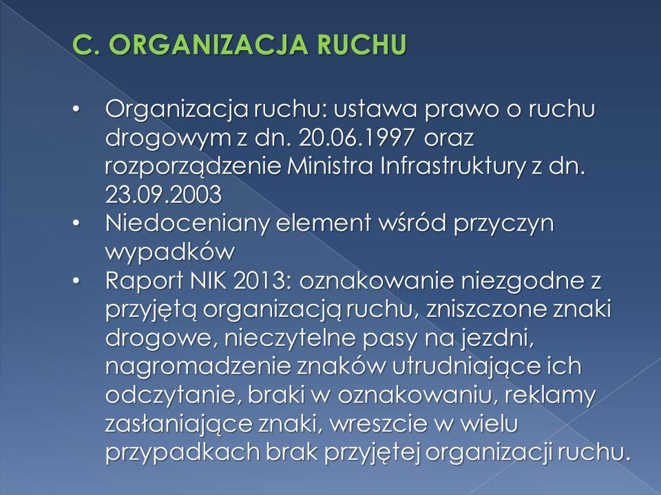 C. ORGANIZACJA RUCHU Organizacja ruchu: ustawa prawo o ruchu drogowym z dn. 20.06.1997 oraz rozporządzenie Ministra Infrastruktury z dn. 23.09.2003 Or