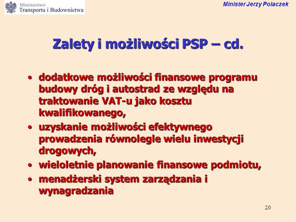 20 Minister Jerzy Polaczek Zalety i możliwości PSP – cd. dodatkowe możliwości finansowe programu budowy dróg i autostrad ze względu na traktowanie VAT