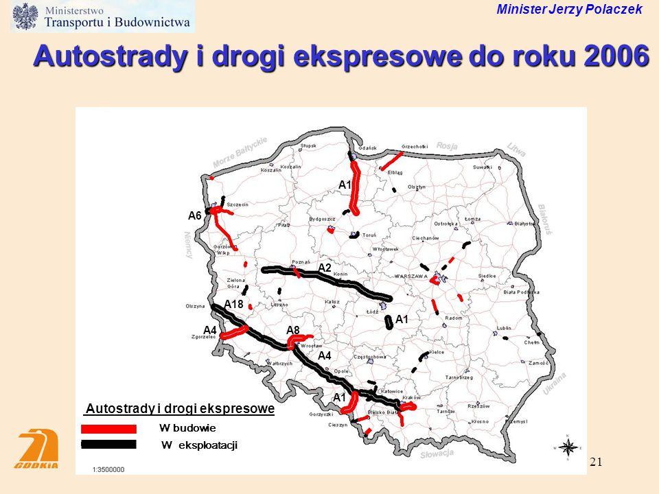 21 W budowie W eksploatacji Autostrady i drogi ekspresowe A1 A6 A4 A18 A4 A2 A1 A8 Minister Jerzy Polaczek Autostrady i drogi ekspresowe do roku 2006
