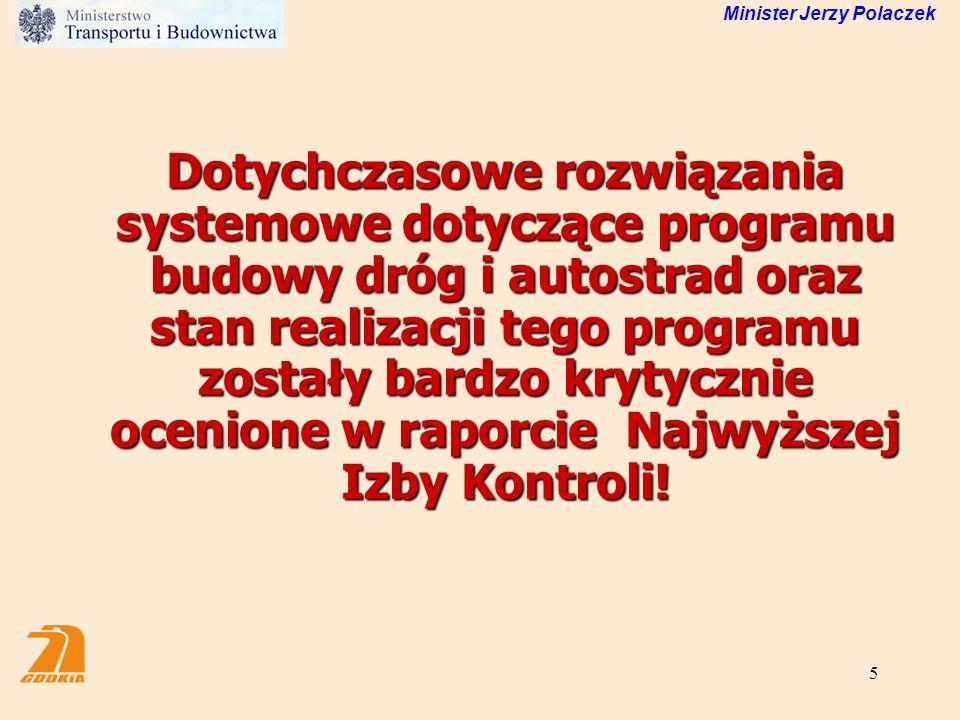 26 Minister Jerzy Polaczek Rehabilitacja i odnowy dróg krajowych Zostanie zwiększona dynamika rehabilitacji i odnów sieci drogowej.