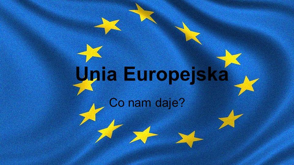 Unia Europejska Co nam daje?