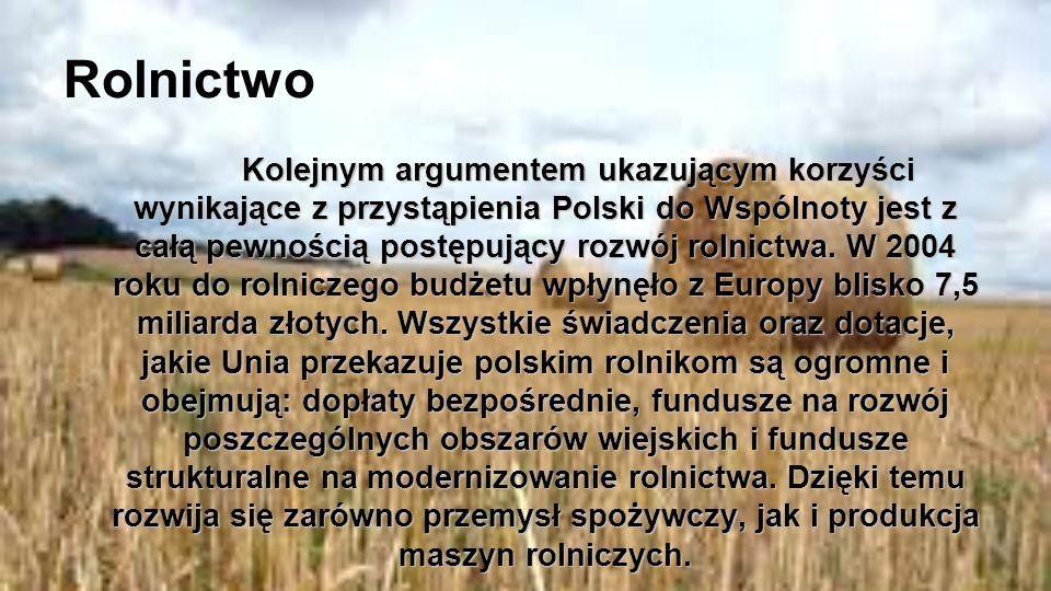 Rolnictwo Kolejnym argumentem ukazującym korzyści wynikające z przystąpienia Polski do Wspólnoty jest z całą pewnością postępujący rozwój rolnictwa. W