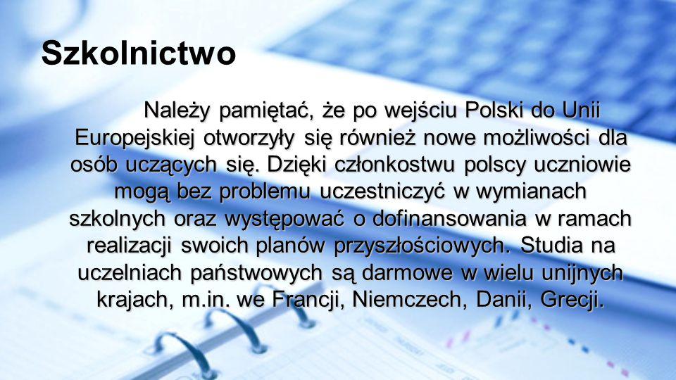 Szkolnictwo Należy pamiętać, że po wejściu Polski do Unii Europejskiej otworzyły się również nowe możliwości dla osób uczących się. Dzięki członkostwu