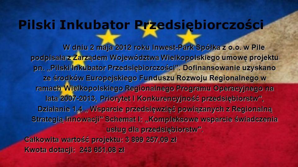 Pilski Inkubator Przedsiębiorczości W dniu 2 maja 2012 roku Inwest-Park Spółka z o.o. w Pile podpisała z Zarządem Województwa Wielkopolskiego umowę pr