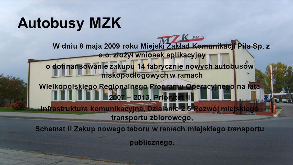 Autobusy MZK W dniu 8 maja 2009 roku Miejski Zakład Komunikacji Piła Sp. z o.o. złożył wniosek aplikacyjny o dofinansowanie zakupu 14 fabrycznie nowyc