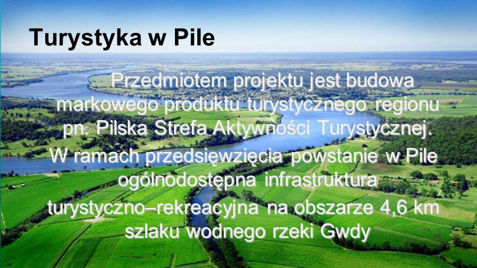 Turystyka w Pile Przedmiotem projektu jest budowa markowego produktu turystycznego regionu pn. Pilska Strefa Aktywności Turystycznej. W ramach przedsi