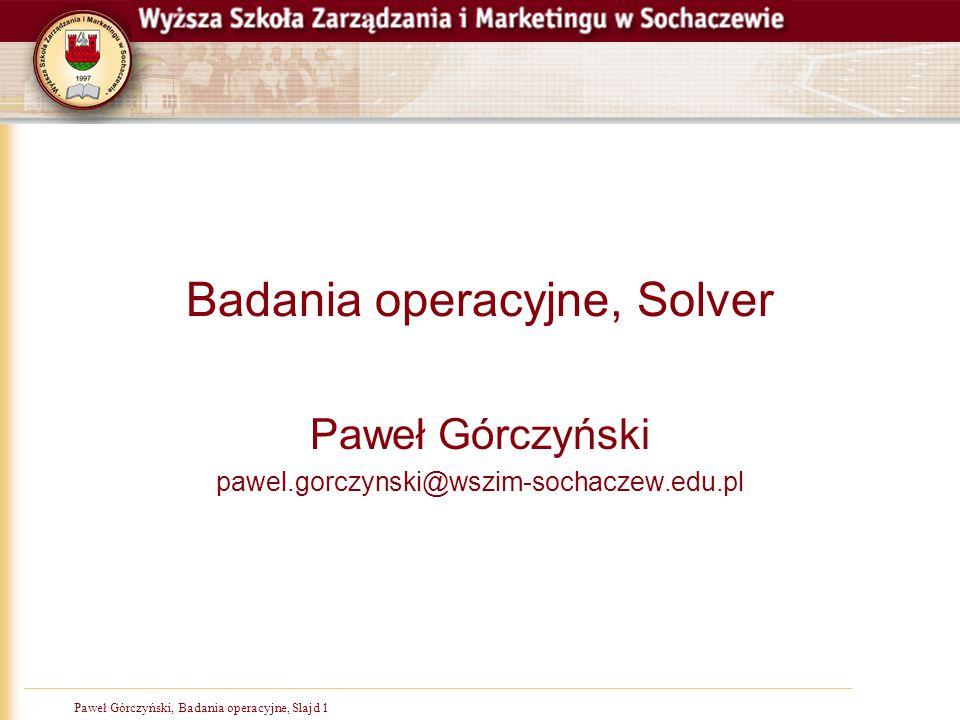 Paweł Górczyński, Badania operacyjne, Slajd 2 Solver, podstawowe informacje  Dodatek Solver jest częścią zestawu poleceń czasami zwaną narzędziami analizy typu co-jeśli.