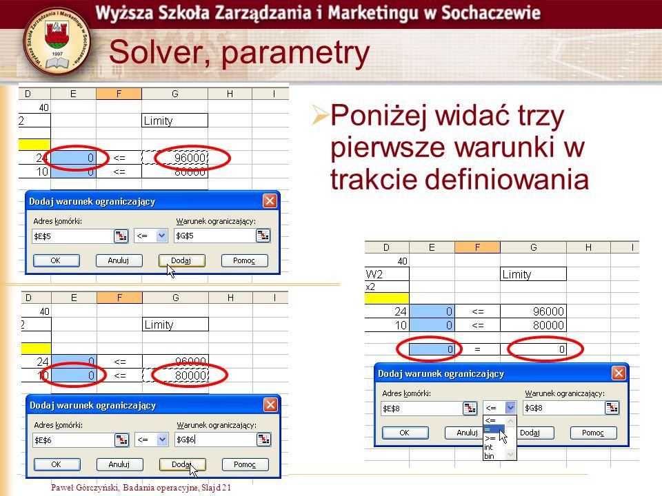 Paweł Górczyński, Badania operacyjne, Slajd 21 Solver, parametry  Poniżej widać trzy pierwsze warunki w trakcie definiowania