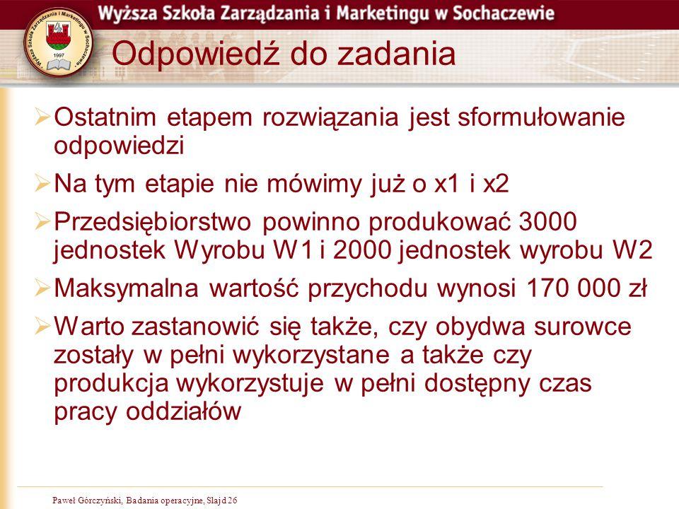 Paweł Górczyński, Badania operacyjne, Slajd 26 Odpowiedź do zadania  Ostatnim etapem rozwiązania jest sformułowanie odpowiedzi  Na tym etapie nie mó