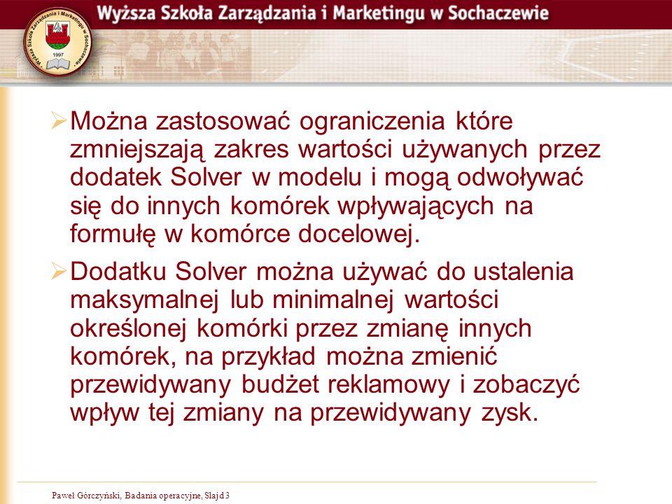 """Paweł Górczyński, Badania operacyjne, Slajd 24 Solver rozwiązanie  Pozostało już tylko naciśnięcie przycisku """"Rozwiąż  Jeśli wszystko zdefiniowaliśmy poprawnie ujrzymy poniższy komunikat  Komunikaty należy czytać uważnie, ponieważ komunikat informujący o braku rozwiązania różni się tylko słowem """"nie  Możemy teraz nacisnąć klawisz OK."""