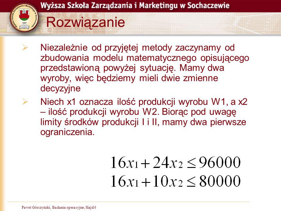 Paweł Górczyński, Badania operacyjne, Slajd 17  Po uruchomieniu Solvera, należy uzupełnić właściwe parametry  Wskazać komórkę w której zapisaliśmy funkcję celu  Określić czy szukamy wartości max czy min  Wskazać komórki zmieniane, ze zmiennymi decyzyjnymi  Zdefiniować warunki ograniczające  Ustawić opcje  Model liniowy  Zmienne nieujemne