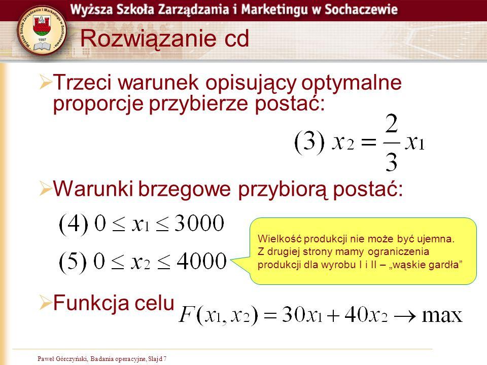 Paweł Górczyński, Badania operacyjne, Slajd 7 Rozwiązanie cd  Trzeci warunek opisujący optymalne proporcje przybierze postać:  Warunki brzegowe przy