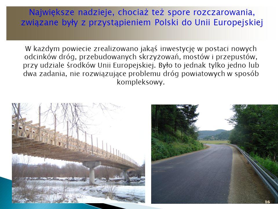 16 W każdym powiecie zrealizowano jakąś inwestycję w postaci nowych odcinków dróg, przebudowanych skrzyżowań, mostów i przepustów, przy udziale środkó