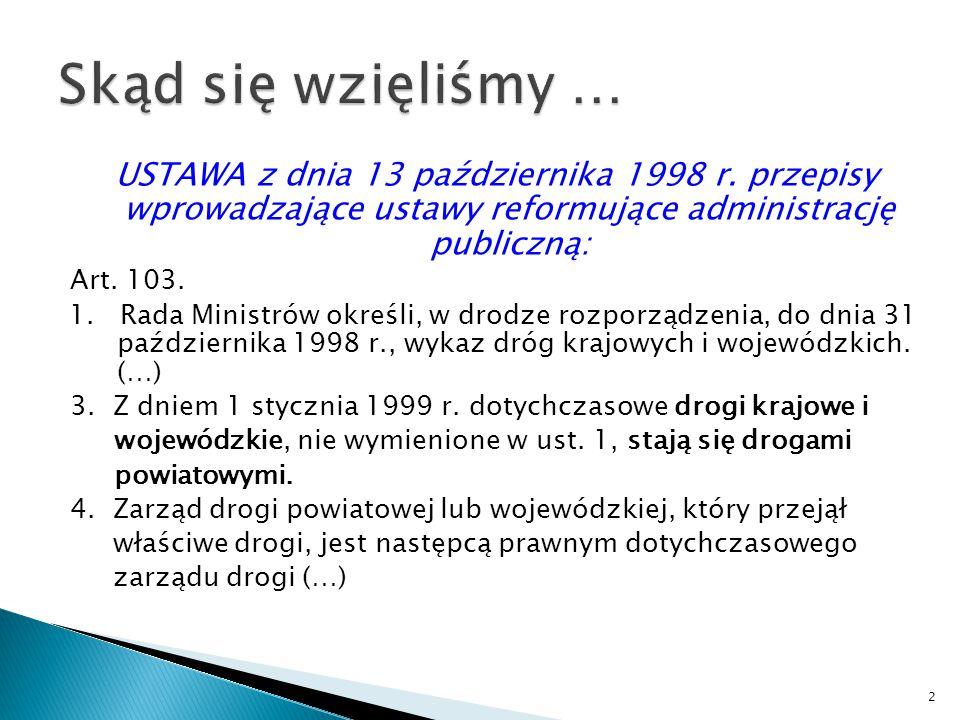USTAWA z dnia 13 października 1998 r. przepisy wprowadzające ustawy reformujące administrację publiczną: Art. 103. 1. Rada Ministrów określi, w drodze
