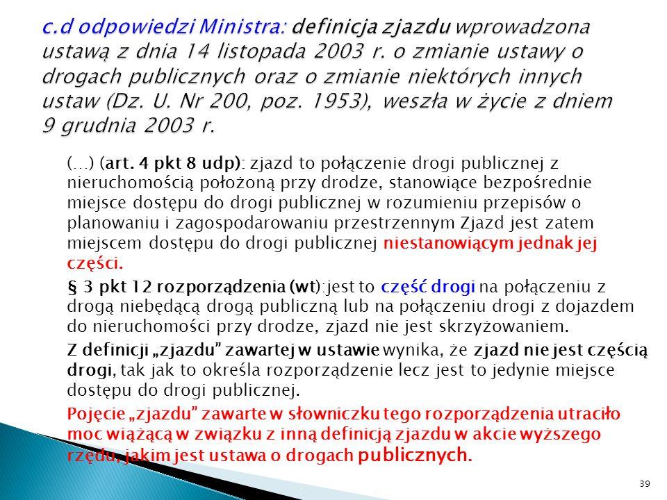 (…) (art. 4 pkt 8 udp): zjazd to połączenie drogi publicznej z nieruchomością położoną przy drodze, stanowiące bezpośrednie miejsce dostępu do drogi p