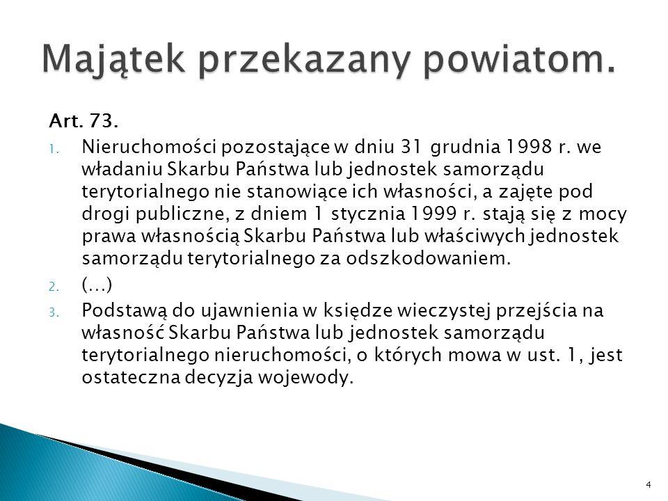 Art. 73. 1. Nieruchomości pozostające w dniu 31 grudnia 1998 r. we władaniu Skarbu Państwa lub jednostek samorządu terytorialnego nie stanowiące ich w