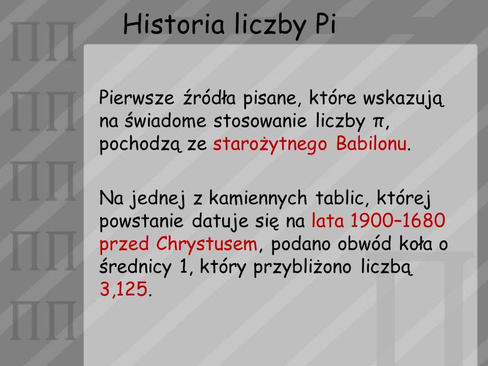 Historia liczby Pi Pierwsze źródła pisane, które wskazują na świadome stosowanie liczby π, pochodzą ze starożytnego Babilonu. Na jednej z kamiennych t
