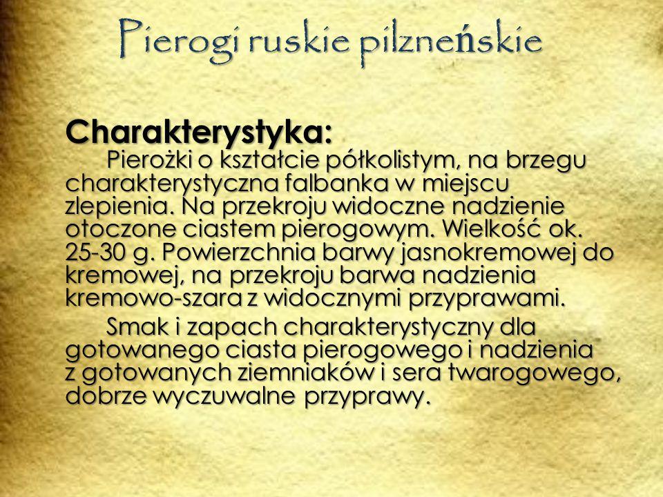 Pierogi ruskie pilzne ń skie Charakterystyka: Pierożki o kształcie półkolistym, na brzegu charakterystyczna falbanka w miejscu zlepienia.