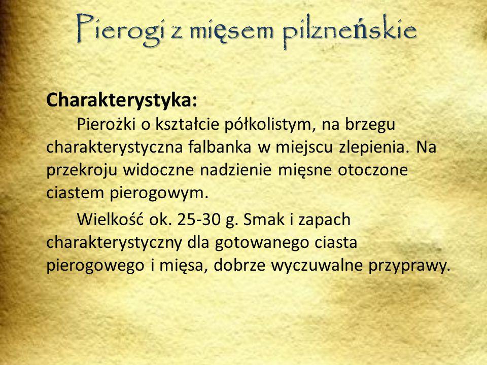 Pierogi z mi ę sem pilzne ń skie Charakterystyka: Pierożki o kształcie półkolistym, na brzegu charakterystyczna falbanka w miejscu zlepienia.