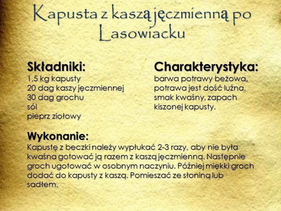 Kapusta z kasz ą j ę czmienn ą po Lasowiacku Charakterystyka: barwa potrawy beżowa, potrawa jest dość luźna, smak kwaśny, zapach kiszonej kapusty.